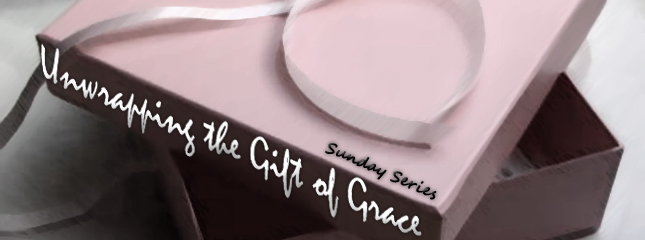 20080418 - Unwrapping the Gift of Grace.jpg